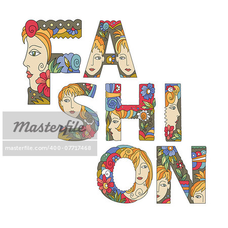 "a word ""Fashion"" made of decorative, initial, capital letters with faces of pretty women and decorative  flowers. Vector image. Stock Photo - Budget Royalty-Free, Image code: 400-07717468"