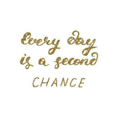 decorative black and white cards - Every day is a second chance- hand painted ink pen modern calligraphy with the golden glitter texture. Inspirational motivational quote. Stock Photo - Budget Royalty-Free & Subscription, Code: 400-08551668